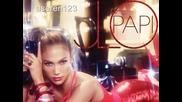 Свежо! Jennifer Lopez - Papi - Високо Качество + текст, превод и линк за теглене