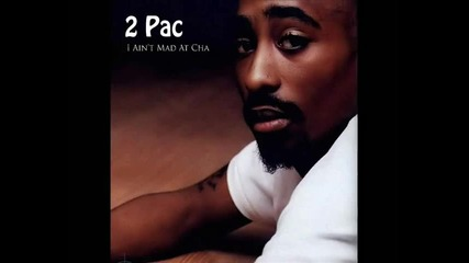 2 Pac - I Ain't Mad At Cha