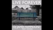 Dj James Yammoun feat. Faydee - Live forever