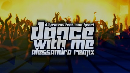 D. Kiriazov ft. Sun Heart - Dance With Me 2014 (Alessandro Remix)+download link