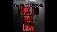 Yg ft. Drake - Who Do You Love ?