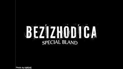 Bezizhodica - Special Bland (prod. by Djreme)