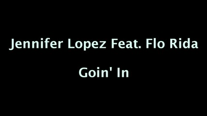 Jennifer Lopez - Goin' In ft. Flo Rida (текст)