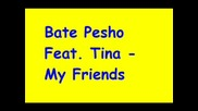 Bate Pesho Feat. Tina - My Friends