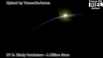 [ Hd ] Bt feat. Kirsty Hawkshaw - A Million Stars ( Vocal Trance ) Нашата вселена