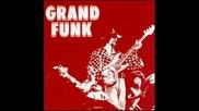 Grand Funk Railroad - In Need