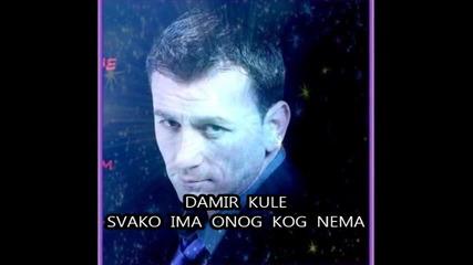 Дамир Кулович Куле * Всеки има този когото няма *