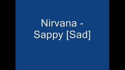 Nirvana - Sappy /sad version/