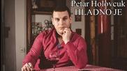 Petar Holovcuk - 2016 - Hladno je (hq) (bg sub)