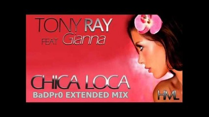 Tony Ray feat. Gianna - Chica Loca 2012 (badpr0 Extended Mix)
