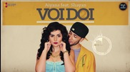 Aiyana feat. Shayan - Voi Doi (by Bros Project) [cu versuri]