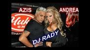 Андреа feat. Азис 2012 пробвай се Remix By Dj Rady