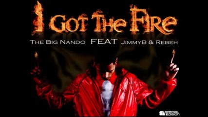 The Big Nando - I Got The Fire feat Jimmy B and Rebeh