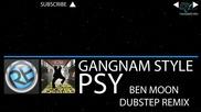 Dubstep - Gangnam Style (ben Moon Remix) Hd