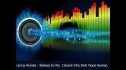 Lenny Kravitz - Believe In Me (shane 54s Pink Flood Remix)