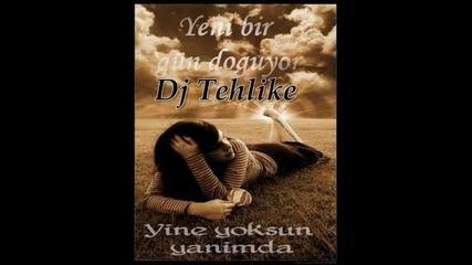 Dj Tehlike - Yoksun Yanimda