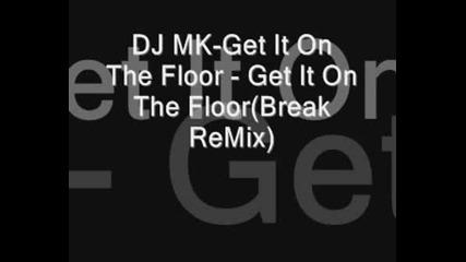 Dj Mk - Get It On The Floor(break Remix)