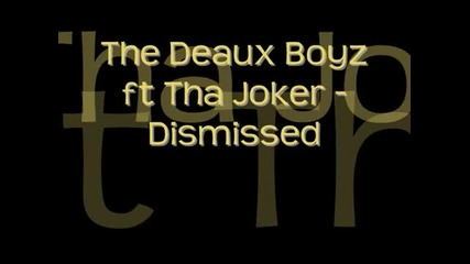 The Deaux Boyz ft Tha Joker - Dismissed