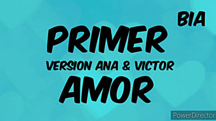 Primer amor version Ana & Victor