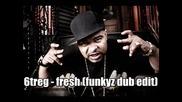 6treg - fresh(funkyz dub edit)