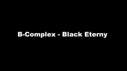 B-complex - Black Eternity