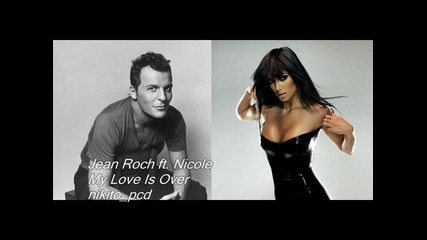 2010 * Jean Roch feat . Nicole - My Love Is Over