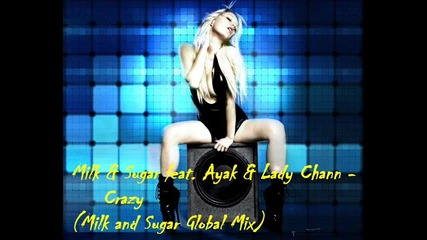 Milk & Sugar feat. Ayak & Lady Chann - Crazy ( Milk and Sugar Global Mix )