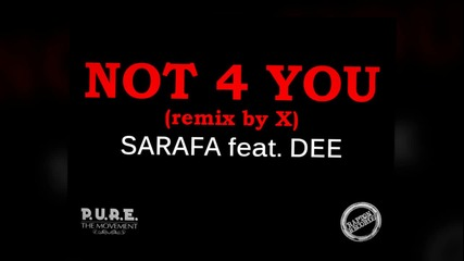 Sarafa feat. Dee - Not 4 You ( remix by X )