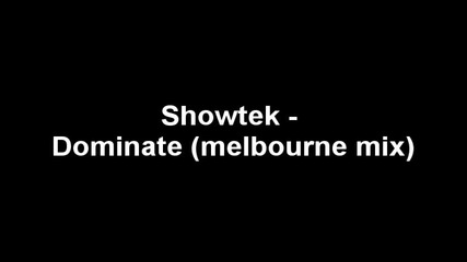 Showtek - Dominate (melbourne mix)