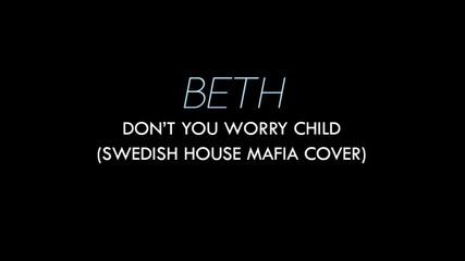 Едно момиче с вълшебен глас ! • » Don't You Worry Child - Beth cover ©
