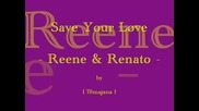 Save Your Love - Reene and Renato