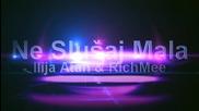 Ilija Atan & Richmee - Ne Slusaj Mala 2015) - Не слушай малката!!