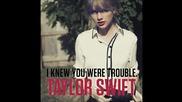 Taylor Swift - I Knew You Were Trouble ( A U D I O )