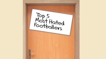 Топ 5 най-мразени футболисти