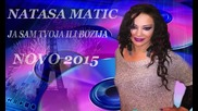 Natasa Matic - 2015 - Ja sam tvoja ili Bozija (hq) (bg sub)
