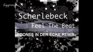 Scherlebeck - Feel The Beat ( Bbones In Der Ecke Remix ) [high quality]