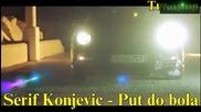 *bg* Шериф Конжевич - Пътят до болката Serif Konjevic - Put do bola 2012