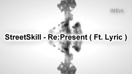 StreetSkill - Re:present ( ft. Lyric ) [IMEnt]