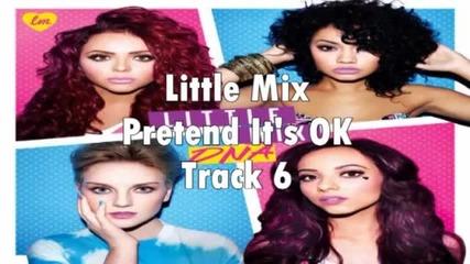 Little Mix - Pretend Its Ok (за първи път в сайта) -dna Album