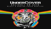 Undercover - Balikali On Acid ( Blazy Doktor Froid Bootleg )