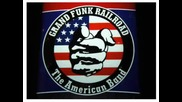 Grand Funk Railroad - So You Won`t Have To Die