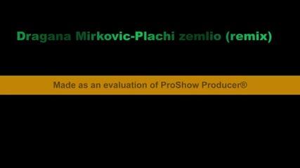 Dragana Mirkovic-plachi zemlio (remix)