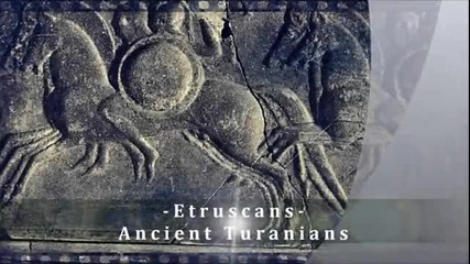 Etruscans - Ancient Turks Mediterranean Turanians of Eurasia
