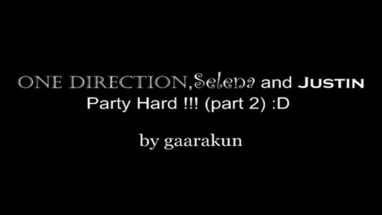 | Party Hard part 2| One Direction, Justin and Selena