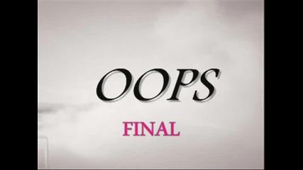 """Final- Oops епизод 8 """"няма го!"""""""