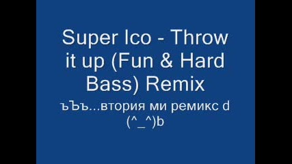 Super Ico - Throw it up (fun & Hard Bass) Remix
