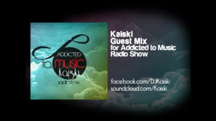 Kaiski a.k.a. Kikko Ivanov - Guest Mix For Addicted To Music - May 2012