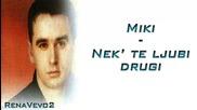 Miralem Rahmanovic Miki - 2004 - Nek te ljubi drugi