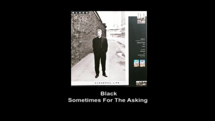 Black - Sometimes For The Asking