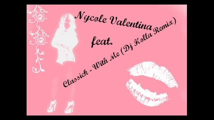 Nycole Valentina feat. Classick - With Me (dj Holla Remix )